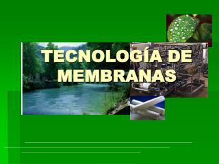 TECNOLOGÍA DE MEMBRANAS