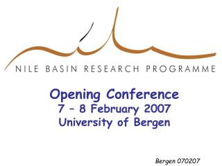 Opening Conference 7 � 8 February 2007 University of Bergen