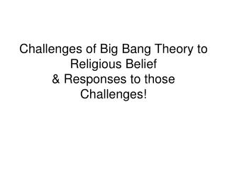Challenges of Big Bang Theory to Religious Belief  Responses to those Challenges