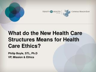 What do the New Health Care Structures Means for Health Care Ethics?