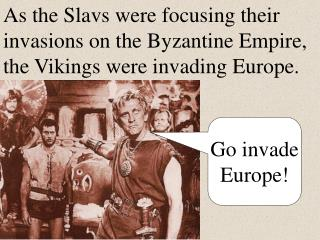 Go invade Europe!