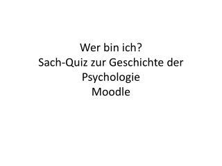 Wer bin ich? Sach-Quiz zur Geschichte der Psychologie  Moodle