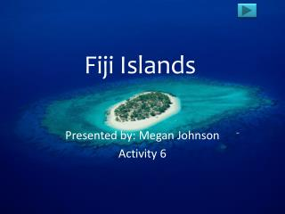 Presented by: Megan Johnson Activity 6