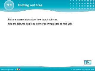 Make a presentation about how to put out fires.