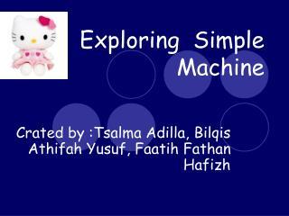 Exploring  Simple Machine