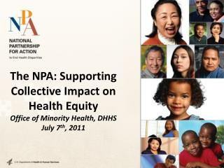 The NPA: Supporting Collective Impact on Health Equity Office of Minority Health, DHHS July 7th, 2011