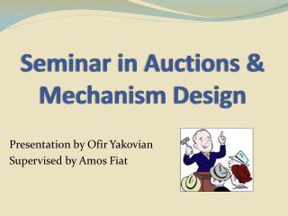 Seminar in Auctions  &  Mechanism Design