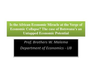 Prof. Brothers W. Malema Department of Economics - UB