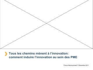 Tous les chemins mènent à l'innovation: comment induire l'innovation au sein des PME