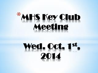 MHS Key Club Meeting   Wed. Oct. 1 st , 2014