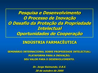 SEMINÁRIO INTERNACIONAL SOBRE PROPRIEDADE INTELECTUAL: PLATAFORMA PARA A INOVAÇÃO;