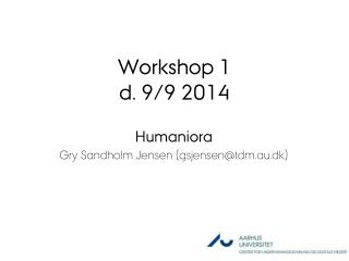 Workshop 1 d.  9/9 2014