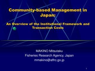 MAKINO Mitsutaku Fisheries Research Agency, Japan mmakino@affrc.go.jp