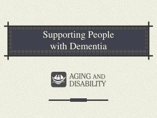 Supporting People with Dementia