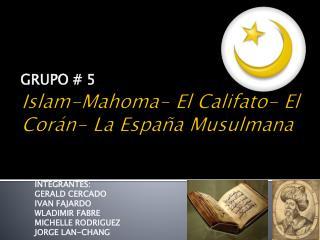 Islam-Mahoma- El Califato- El Cor�n- La Espa�a Musulmana