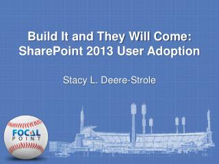 Build It and They Will Come:  SharePoint 2013 User Adoption