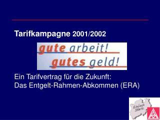 Tarifkampagne  2001/2002  Ein Tarifvertrag f�r die Zukunft:  Das Entgelt-Rahmen-Abkommen (ERA)