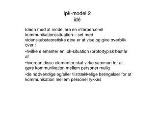 Ipk-model.2 idé