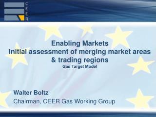Enabling Markets Initial assessment of merging market areas & trading regions Gas Target Model