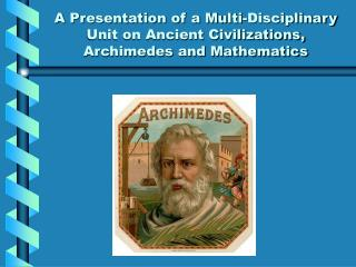 A Presentation of a Multi-Disciplinary Unit on Ancient Civilizations, Archimedes and Mathematics