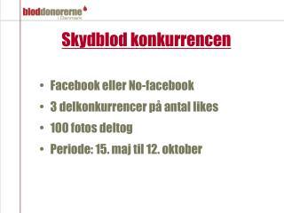 Skydblod konkurrencen Facebook eller No-facebook 3 delkonkurrencer på antal likes 100 fotos deltog