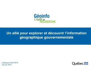 Un allié pour explorer et découvrir l'information géographique gouvernementale