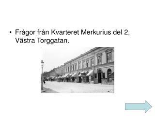 Frågor från Kvarteret Merkurius del 2, Västra Torggatan.