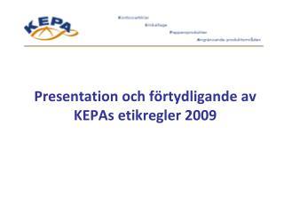 Presentation och förtydligande av KEPAs etikregler 2009