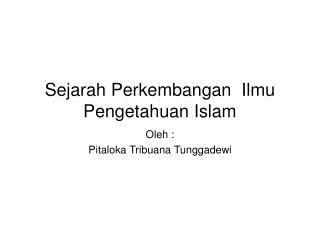 Sejarah Perkembangan  Ilmu Pengetahuan Islam
