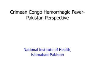 Crimean Congo Hemorrhagic Fever- Pakistan Perspective