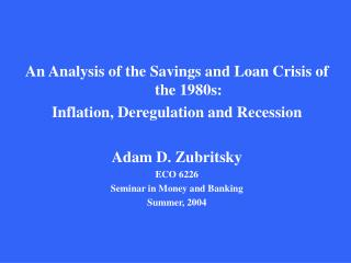 An Analysis of the Savings and Loan Crisis of the 1980s: Inflation, Deregulation and Recession
