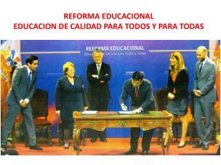 REFORMA EDUCACIONAL EDUCACION DE CALIDAD PARA TODOS Y PARA TODAS