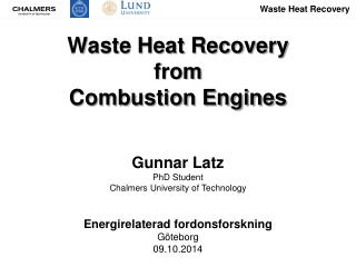 Waste Heat Recovery  from  Combustion Engines Gunnar Latz PhD Student