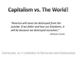 Capitalism, as it compares to Socialism and Communism