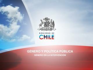 GÉNERO Y POLÍTICA PÚBLICA GÉNERO EN LA INTERVENCIÓN