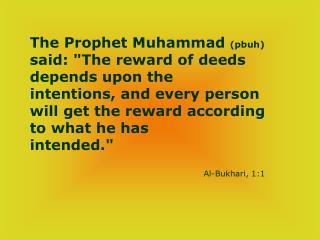 The Prophet Muhammad pbuh said: The reward of deeds depends upon the  intentions, and every person will get the reward a