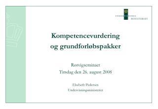 Kompetencevurdering og grundforløbspakker Rørvigseminaet Tirsdag den 26. august 2008