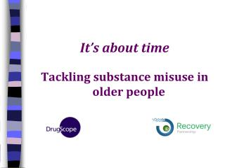 It�s about time Tackling substance misuse in older people