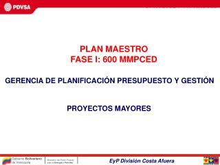PLAN MAESTRO  FASE I: 600 MMPCED