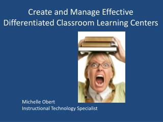 Create and Manage Effective Differentiated Classroom Learning Centers