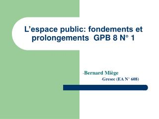 L'espace public: fondements et prolongements  GPB 8 N° 1