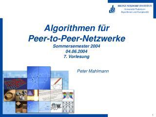 Algorithmen für  Peer-to-Peer-Netzwerke Sommersemester 2004 04.06.2004 7. Vorlesung