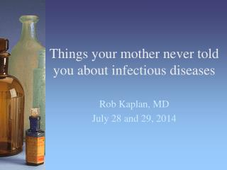 Things your mother never told you about infectious diseases