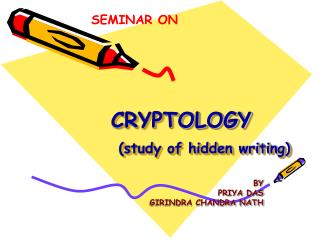 CRYPTOLOGY (study of hidden writing)