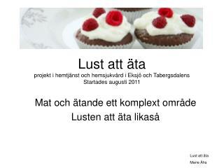 Lust att äta projekt i hemtjänst och hemsjukvård i Eksjö och Tabergsdalens Startades augusti 2011