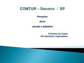 COMTUR – Socorro  /  SP Pesquisa  2010 JULHO e AGOSTO 21Pontos de Coleta 454 Opinários respondidos