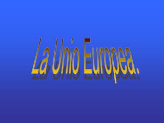La Unio Europea.