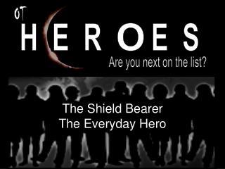 The Shield Bearer  The Everyday Hero