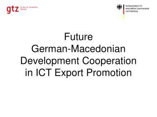 Future  German-Macedonian Development Cooperation inICT Export Promotion