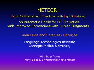 Alon Lavie and Satanjeev Banerjee Language Technologies Institute Carnegie Mellon University